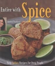 Entice with Spice : Easy Indian Recipes for Busy People by Shubhra Ramineni...