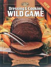 Dressing & Cooking Wild Game: From Field to Table: Big Game, Small Game, Upland