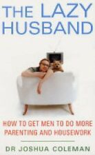 The Lazy Husband - How Get Men Do More Parenting Housework -Dr COLEMAN Libro UK