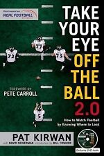 Take Your Eye off the Ball 2. 0 : How to Watch Football by Knowing Where to...