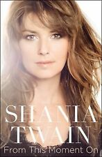 From This Moment On by Shania Twain (2011, Hardcover)