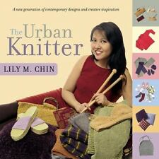 The Urban Knitter by Chin, Lily M.