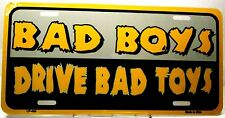 License Plate Bad boys drive bad toys Hot Rod plate
