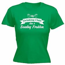 My Drinking Club Has A Bowling Problem WOMENS T SHIRT  funny lawn bowls gift tee