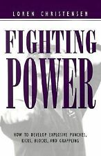 Fighting Power: How To Develop Explosive Punches, Kicks, Blocks, And Grappling,