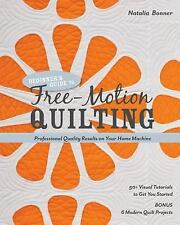 Beginners Guide to Free-Motion Quilting : 50+ Visual Tutorials to Get You...