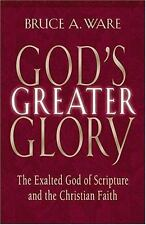 God's Greater Glory: The Exalted God Of Scripture And The Christian Faith, Ware,