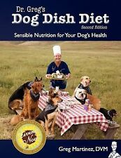 Dr. Greg's Dog Dish Diet : Sensible Nutrition for Your Dog's Health (Second...