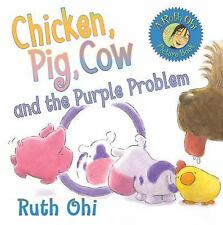 Chicken, Pig, Cow: Chicken, Pig, Cow and the Purple Problem by Ruth Ohi...