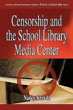 Censorship and the School Library Media Center (Libraries Unlimited Professional