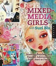 Mixed-Media Girls with Suzi Blu: Drawing, Painting, and Fanciful Adornments from