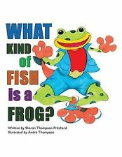 What Kind of Fish Is a Frog? by Pritchard, Sharon -Paperback