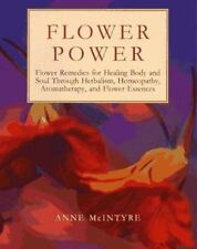 Flower Power : Flower Remedies for Healing Body and Soul Through Herbalism, Home