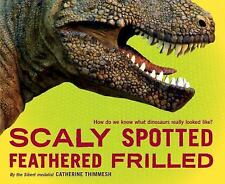 Scaly Spotted Feathered Frilled: How do we know what dinosaurs really looked lik