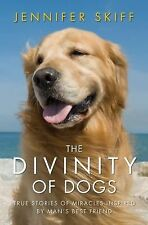 The Divinity of Dogs: True Stories of Miracles Inspired by Man's Best Friend by