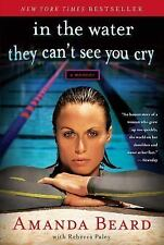 In the Water They Can't See You Cry : A Memoir by Amanda Beard and Rebecca...