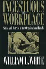 Incestuous Workplace: Stress and Distress in the Organizational Family, William