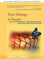 From Sabotage to Success : How to Overcome Self-Defeating Behavior and Reach...
