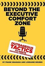 Beyond the Executive Comfort Zone: Outrageous Tactics to Ignite Individual Perfo