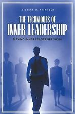 The Techniques of Inner Leadership: Making Inner Leadership Work by Fairholm, G