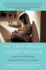 The Emotionally Absent Mother: A Guide to Self-Healing and Getting the Love You