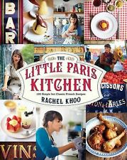 The Little Paris Kitchen : 120 Simple but Classic French Recipes by Rachel...