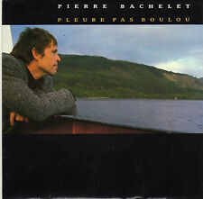 PIERRE BACHELET PLEURE PAS BOULOU / J'LES OUBLIERAI PAS FRENCH 45 SINGLE