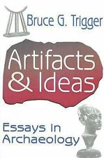 Artifacts and Ideas : Essays in Archaeology by Bruce G. Trigger (2007,...
