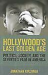 Hollywood's Last Golden Age : Politics, Society, and the Seventies Film in...