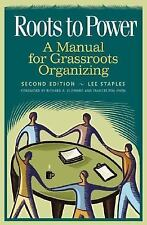 Roots to Power : A Manual for Grassroots Organizing by Lee Staples (2004, Paper…