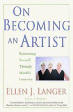 On Becoming an Artist : Reinventing Yourself Through Mindful Creativity by...