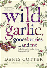 Wild Garlic, Gooseberries and Me: A Chef's Stories and recipes Dennis Cotter New
