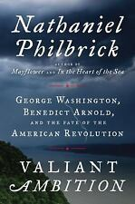 Valiant Ambition : George Washington, Benedict Arnold, and the Fate of the...