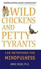 Wild Chickens and Petty Tyrants: 108 Metaphors for Mindfulness by Arnold Kozak