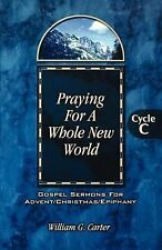 Praying for a Whole New World : Gospel Sermons for Advent/Christmas/Epiphany,...