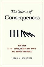 The Science of Consequences: How They Affect Genes, Change the Brain, and Impact