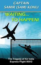 Waiting... to Happen! : The Tragedy of Air India Express Flight IX812 by...