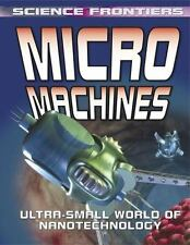 Micro Machines: Ultra-Small World of Nanotechnology (Science Frontiers-ExLibrary