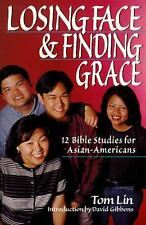 Losing Face & Finding Grace: 12 Bible Studies for Asian-Americans Lin, Tom