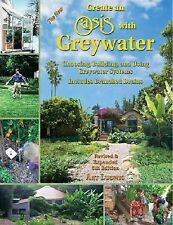 Create an Oasis with Greywater: Choosing, Building, and Using Greywater Systems