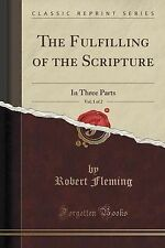 The Fulfilling Scripture Vol 1 2 In Three Parts (Classic Reprint) by Fleming Rob