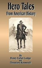Hero Tales from American History by Henry Cabot Lodge and Theodore Roosevelt...