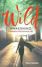 Wild Awakening - 9 Questions That Saved My Life by Mary Daniels NEW