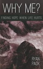 Why Me?: Finding Hope When Life Hurts, Pack, Ryan, Good Book