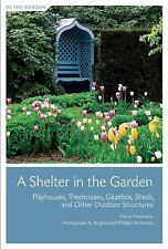 A Shelter in the Garden: Playhouses, Treehouses, Gazebos, Sheds, and O-ExLibrary