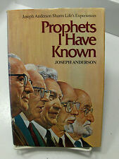 PROPHETS I HAVE KNOWN Personal Secretary Joseph Anderson to 5 Mormon LDS Preside