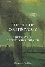The Art of Controversy - the Essays of Arthur Schopenhauer by Arthur...