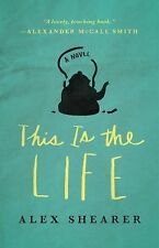 This Is the Life : A Novel by Alex Shearer (2015, Paperback)