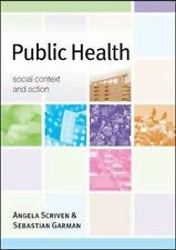 Public Health : Social Context and Action by Angela Scriven and Sebastian...