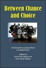 Between Chance and Choice : Interdisciplinary Perspectives on Determinism...